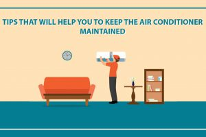Tips That Will Help You To Keep The Air Conditioner Maintained
