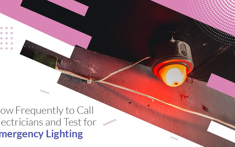 How Frequently to Call Electricians and Test for Emergency Lighting
