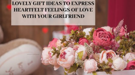 Lovely Gift Ideas to Express Heartfelt Feelings of Love with Your Girlfriend